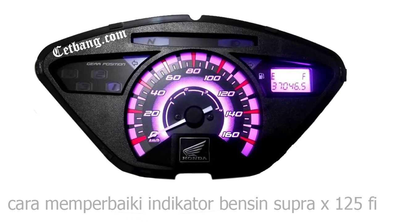 Cara Memperbaiki Indikator Bensin Supra X 125 Fi Tahun 2012 Kebawah