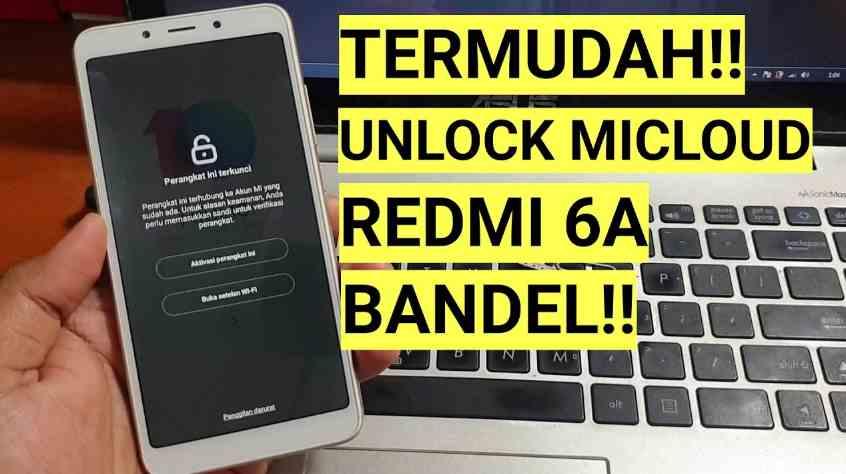 Cara Termudah Unlock Micloud Redmi 6a bandel (Cactus)